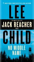 Cover image for No middle name : the complete collected Jack Reacher short stories / Lee Child.