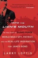 Cover image for Into the lion's mouth : the true story of Dusko Popov : World War II spy, patriot, and the real-life inspiration for James Bond / Larry Loftis.