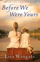 Cover image for Before we were yours : a novel / Lisa Wingate.