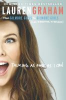 Cover image for Talking as fast as I can : from Gilmore Girls to Gilmore Girls, (and everything in between) / Lauren Graham.
