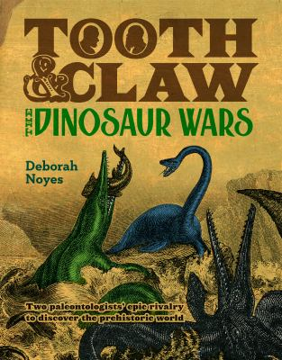 Cover image for Tooth & claw : the dinosaur wars / Deborah Noyes.