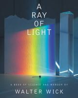 Cover image for A ray of light : a book of science and wonder / written and photographed by Walter Wick.