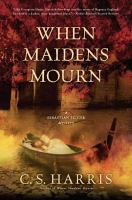 Cover image for When maidens mourn : a Sebastian St. Cyr mystery / C.S. Harris.