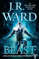 Cover image for The beast : a novel of the Black Dagger Brotherhood / J.R. Ward.