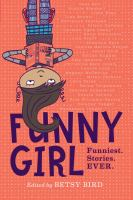 Cover image for Funny girl : funniest. stories. ever. / edited by Betsy Bird.
