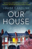 Cover image for Our house : a novel / Louise Candlish.