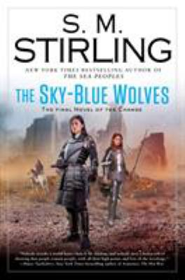 Cover image for The Sky-Blue Wolves : a novel of the Change / S.M. Stirling.