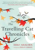 Cover image for The travelling cat chronicles / Hiro Arikawa ; translated from the Japanese by Philip Gabriel.