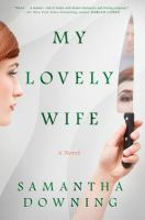 Cover image for My lovely wife / Samantha Downing.