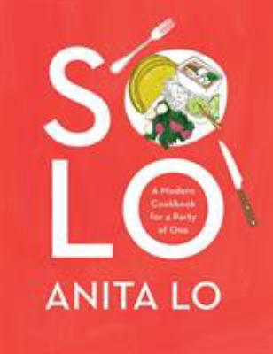 Cover image for Solo : a modern cookbook for a party of one / Anita Lo ; illustrations by Julia Rothman.
