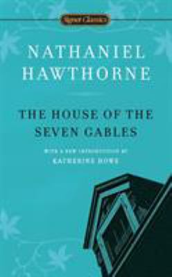 Cover image for The house of the seven gables : a romance / Nathaniel Hawthorne ; with a new introduction by Katherine Howe and an afterword by Brenda Wineapple.