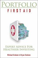 Cover image for Portfolio fir$t aid : expert advice for healthier investing / Michael Graham, Bryan Snelson.
