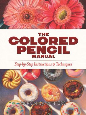 Cover image for The colored pencil manual : step-by-step instructions & techniques / Veronica Winters.