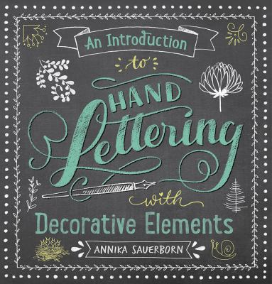Cover image for An introduction to hand lettering, with decorative elements / Annika Sauerborn.