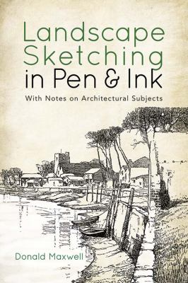 Cover image for Landscape sketching in pen & ink : with notes on architectural subjects / Donald Maxwell ; foreword by Gasper Habjanic and Sonja Rozman.