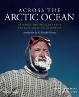 Cover image for Across the Arctic Ocean : original photographs from the last great polar journey / Sir Wally Herbert ; and Huw Lewis-Jones.