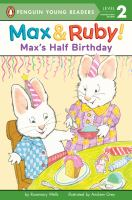 Cover image for Max's half birthday / by Rosemary Wells ; illustrated by Andrew Grey.