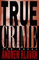 Cover image for True crime : the novel / Andrew Klavan.