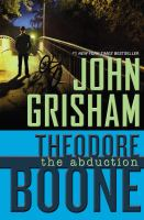 Cover image for Theodore Boone : the abduction / John Grisham.