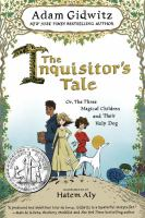 Cover image for The inquisitor's tale, or, The three magical children and their holy dog / Adam Gidwitz ; illuminated by Hatem Aly.