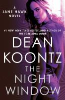 Cover image for The night window : a Jane Hawk novel / Dean Koontz.