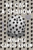 Cover image for We cast a shadow : a novel / Maurice Carlos Ruffin.