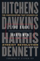 Cover image for The four horsemen : the conversation that sparked an atheist revolution / Christopher Hitchens, Richard Dawkins, Sam Harris, Daniel Dennett ; foreword by Stephen Fry.