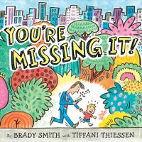 Cover image for You're missing it / written by Brady Smith and Tiffani Thiessen ; illustrated by Brady Smith