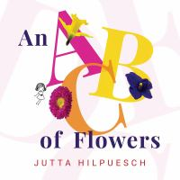 Cover image for An ABC of flowers / Jutta Hilpuesch.