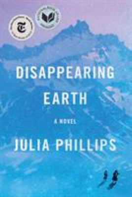 Cover image for Disappearing Earth : [a novel] / Julia Phillips.