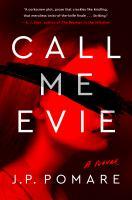 Cover image for Call me Evie : a novel / J.P. Pomare.