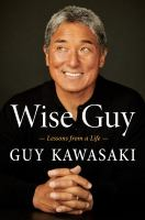 Cover image for Wise guy : lessons from a life / Guy Kawasaki.