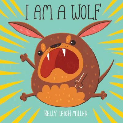 Cover image for I am a wolf / Kelly Leigh Miller.