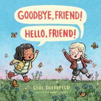 Cover image for Goodbye, friend! Hello, friend! / Cori Doerrfeld.
