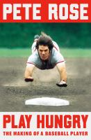 Cover image for Play hungry : the making of a baseball player / Pete Rose.