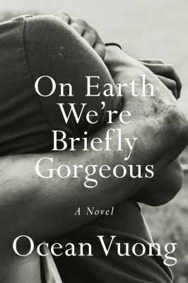 Cover image for On earth we're briefly gorgeous : a novel / Ocean Vuong.