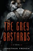 Cover image for The grey bastards : a novel / Jonathan French.