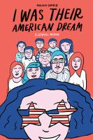 Cover image for I was their American dream : a graphic memoir / Malaka Gharib ; coloring by Toby Leigh.