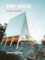 Cover image for Tiny House : Live Small, Dream Big