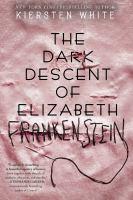 Cover image for The dark descent of Elizabeth Frankenstein / Kiersten White.