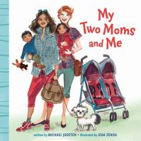 Cover image for My two moms and me / written by Michael Joosten ; illustrated by Izak Zenou.