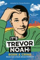 Cover image for It's Trevor Noah : born a crime : stories from a South African childhood ; adapted for young readers / Trevor Noah.
