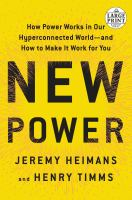 Cover image for New power [large print] : how power works in our hyperconnected world-- and how to make it work for you / Jeremy Heimans & Henry Timms.