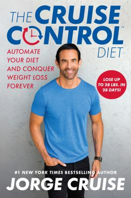 Cover image for The cruise control diet : automate your diet and conquer weight loss forever / Jorge Cruise.