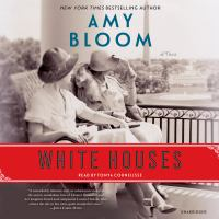 Cover image for White houses [compact disc] : a novel / New York times bestselling author Amy Bloom.