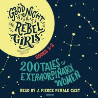 Cover image for Good night stories for rebel girls. Books 1-2 [compact disc] : 200 tales of extraordinary women / Elena Favilli and Francesca Cavallo.