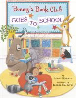 Cover image for Bunny's Book Club goes to school / Annie Silvestro ; illustrated by Tatjana Mai-Wyss.