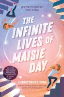 Cover image for The infinite lives of Maisie Day / Christopher Edge.