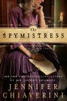 Cover image for The spymistress : a novel / Jennifer Chiaverini.