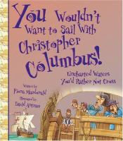 Cover image for You wouldn't want to sail with Christopher Columbus! : uncharted waters you'd rather not cross / written by Fiona Macdonald ; illustrated by David Antram ; created and designed by David Salariya.
